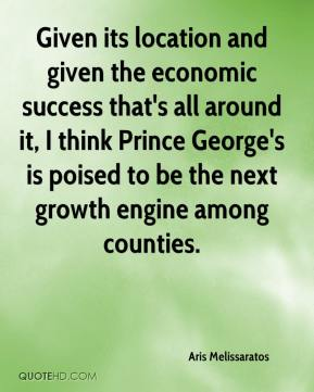 Given its location and given the economic success that's all around it, I think Prince George's is poised to be the next growth engine among counties.