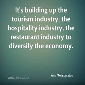 Aris Melissaratos - It's building up the tourism industry, the hospitality industry, the restaurant industry to diversify the economy.