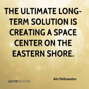 Aris Melissaratos - The ultimate long-term solution is creating a space center on the Eastern Shore.