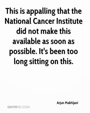 Arjun Makhijani - This is appalling that the National Cancer Institute did not make this available as soon as possible. It's been too long sitting on this.