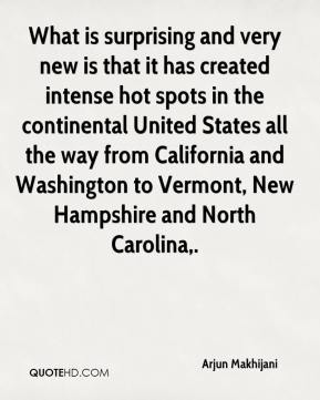 Arjun Makhijani - What is surprising and very new is that it has created intense hot spots in the continental United States all the way from California and Washington to Vermont, New Hampshire and North Carolina.
