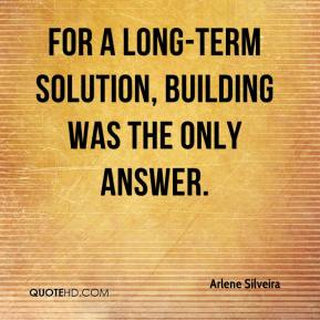 For a long-term solution, building was the only answer.