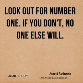 Look out for Number One. If you don't, no one else will.