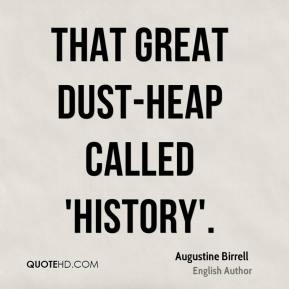 That great dust-heap called 'history'.