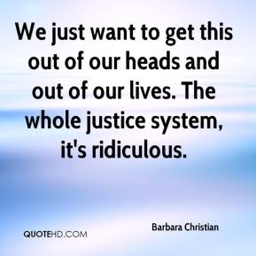 Barbara Christian - We just want to get this out of our heads and out of our lives. The whole justice system, it's ridiculous.