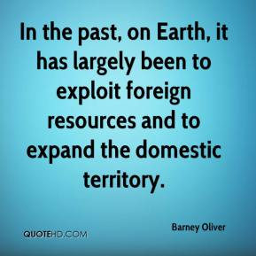 In the past, on Earth, it has largely been to exploit foreign resources and to expand the domestic territory.