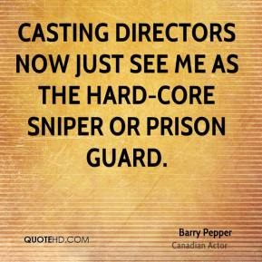 Casting directors now just see me as the hard-core sniper or prison guard.