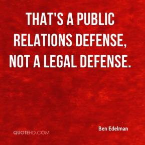 Ben Edelman - That's a public relations defense, not a legal defense.