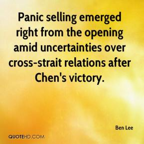 Ben Lee - Panic selling emerged right from the opening amid uncertainties over cross-strait relations after Chen's victory.