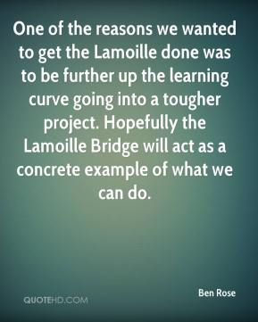Ben Rose - One of the reasons we wanted to get the Lamoille done was to be further up the learning curve going into a tougher project. Hopefully the Lamoille Bridge will act as a concrete example of what we can do.