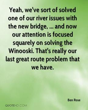 Yeah, we've sort of solved one of our river issues with the new bridge, ... and now our attention is focused squarely on solving the Winooski. That's really our last great route problem that we have.