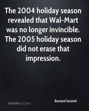 Bernard Sosnick - The 2004 holiday season revealed that Wal-Mart was no longer invincible. The 2005 holiday season did not erase that impression.