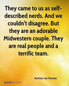 Bertram van Munster - They came to us as self-described nerds. And we couldn't disagree. But they are an adorable Midwestern couple. They are real people and a terrific team.