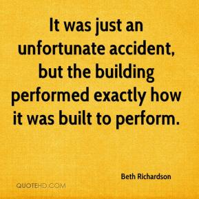 Beth Richardson - It was just an unfortunate accident, but the building performed exactly how it was built to perform.
