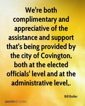 Bill Butler - We're both complimentary and appreciative of the assistance and support that's being provided by the city of Covington, both at the elected officials' level and at the administrative level.