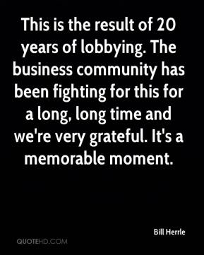 This is the result of 20 years of lobbying. The business community has been fighting for this for a long, long time and we're very grateful. It's a memorable moment.