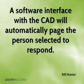 Bill Hunter - A software interface with the CAD will automatically page the person selected to respond.