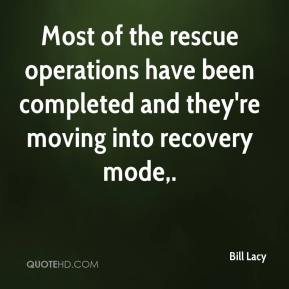 Bill Lacy - Most of the rescue operations have been completed and they're moving into recovery mode.