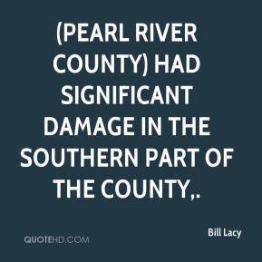 Bill Lacy - (Pearl River County) had significant damage in the southern part of the county.
