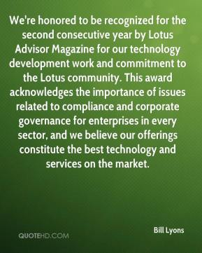 Bill Lyons - We're honored to be recognized for the second consecutive year by Lotus Advisor Magazine for our technology development work and commitment to the Lotus community. This award acknowledges the importance of issues related to compliance and corporate governance for enterprises in every sector, and we believe our offerings constitute the best technology and services on the market.