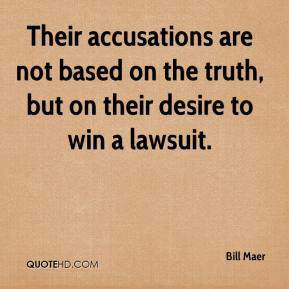 Bill Maer - Their accusations are not based on the truth, but on their desire to win a lawsuit.