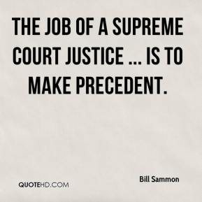 the job of a Supreme Court justice ... is to make precedent.