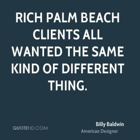 Billy Baldwin - Rich Palm Beach clients all wanted the same kind of different thing.