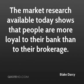 Blake Darcy - The market research available today shows that people are more loyal to their bank than to their brokerage.