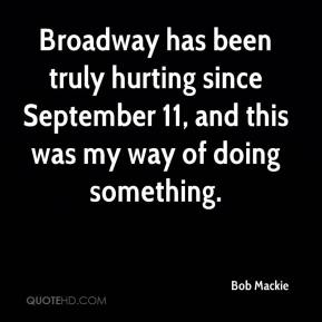 Bob Mackie - Broadway has been truly hurting since September 11, and this was my way of doing something.