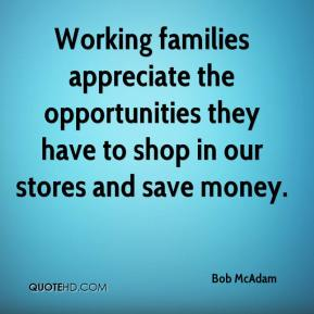 Working families appreciate the opportunities they have to shop in our stores and save money.