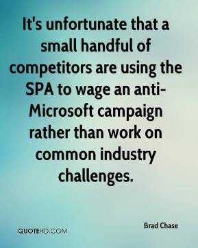 Brad Chase - It's unfortunate that a small handful of competitors are using the SPA to wage an anti-Microsoft campaign rather than work on common industry challenges.