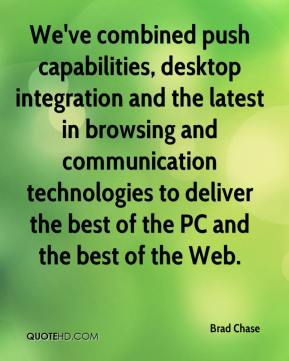 Brad Chase - We've combined push capabilities, desktop integration and the latest in browsing and communication technologies to deliver the best of the PC and the best of the Web.