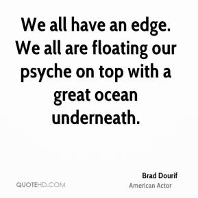 Brad Dourif - We all have an edge. We all are floating our psyche on top with a great ocean underneath.
