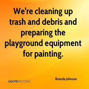 Brenda Johnson - We're cleaning up trash and debris and preparing the playground equipment for painting.