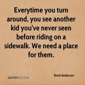 Brett Anderson - Everytime you turn around, you see another kid you've never seen before riding on a sidewalk. We need a place for them.