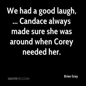 We had a good laugh, ... Candace always made sure she was around when Corey needed her.