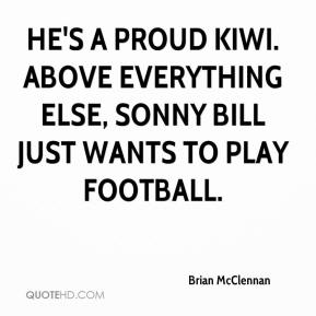 Brian McClennan - He's a proud Kiwi. Above everything else, Sonny Bill just wants to play football.