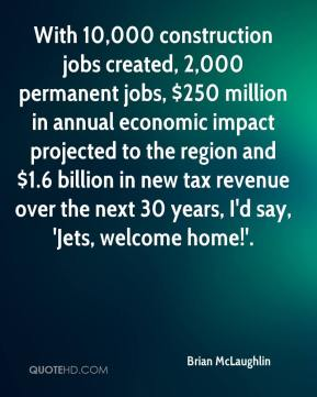 With 10,000 construction jobs created, 2,000 permanent jobs, $250 million in annual economic impact projected to the region and $1.6 billion in new tax revenue over the next 30 years, I'd say, 'Jets, welcome home!'.