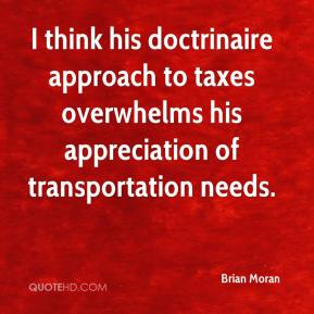 Brian Moran - I think his doctrinaire approach to taxes overwhelms his appreciation of transportation needs.