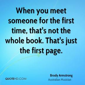 When you meet someone for the first time, that's not the whole book. That's just the first page.