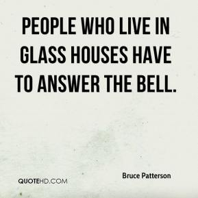 People who live in glass houses have to answer the bell.