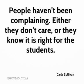 People haven't been complaining. Either they don't care, or they know it is right for the students.