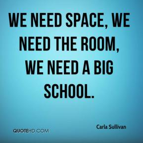 We need space, we need the room, we need a big school.