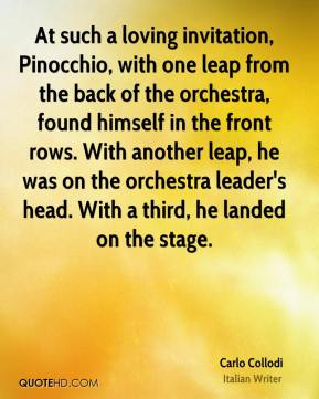 At such a loving invitation, Pinocchio, with one leap from the back of the orchestra, found himself in the front rows. With another leap, he was on the orchestra leader's head. With a third, he landed on the stage.