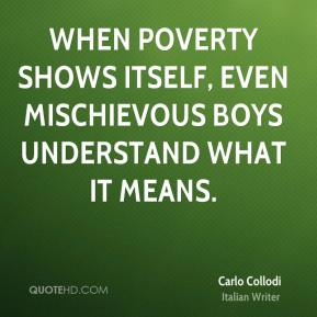 When poverty shows itself, even mischievous boys understand what it means.