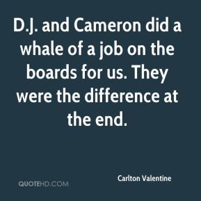 Carlton Valentine - D.J. and Cameron did a whale of a job on the boards for us. They were the difference at the end.