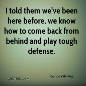 I told them we've been here before, we know how to come back from behind and play tough defense.