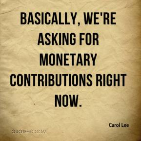 Carol Lee - Basically, we're asking for monetary contributions right now.