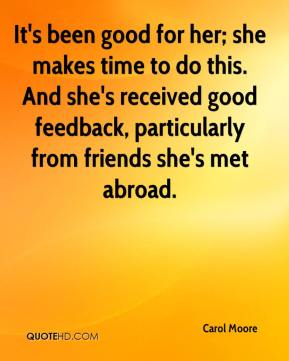 Carol Moore - It's been good for her; she makes time to do this. And she's received good feedback, particularly from friends she's met abroad.