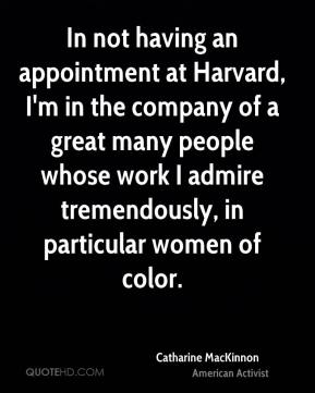 In not having an appointment at Harvard, I'm in the company of a great many people whose work I admire tremendously, in particular women of color.